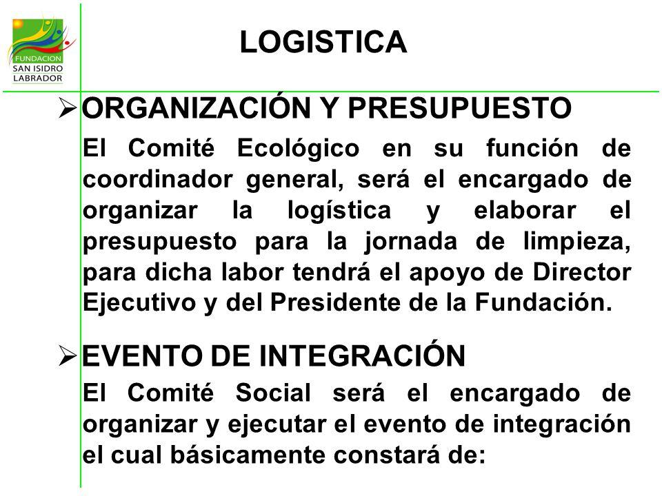 LOGISTICA ORGANIZACIÓN Y PRESUPUESTO El Comité Ecológico en su función de coordinador general, será el encargado de organizar la logística y elaborar