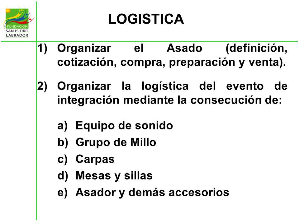 LOGISTICA 1)Organizar el Asado (definición, cotización, compra, preparación y venta). 2)Organizar la logística del evento de integración mediante la c