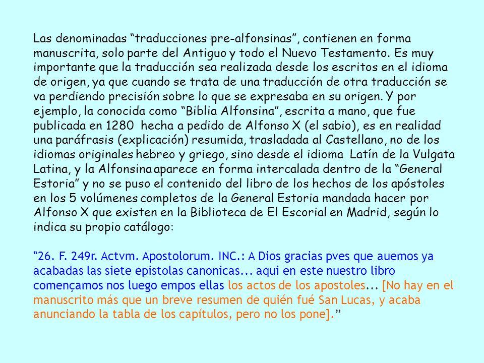 Aunque el libro de los Hechos, aparece en otras traducciones pre- alfonsinas de la Vulgata.