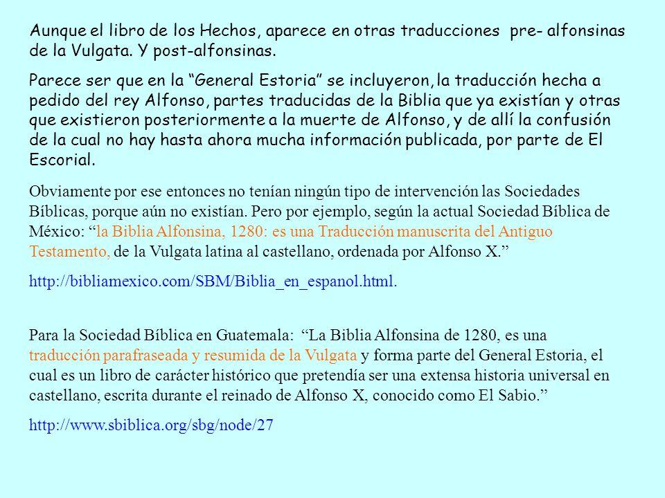 Aunque el libro de los Hechos, aparece en otras traducciones pre- alfonsinas de la Vulgata. Y post-alfonsinas. Parece ser que en la General Estoria se