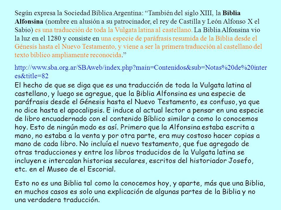 El hecho de que se diga que es una traducción de toda la Vulgata latina al castellano, y luego se agregue, que la Biblia Alfonsina es una especie de p