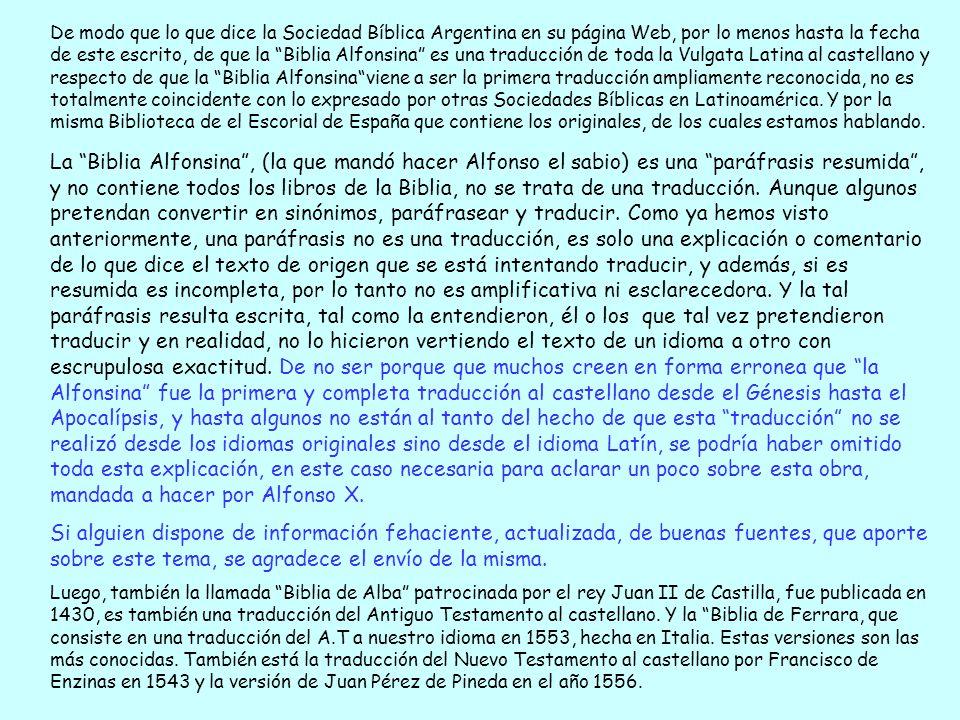 De modo que lo que dice la Sociedad Bíblica Argentina en su página Web, por lo menos hasta la fecha de este escrito, de que la Biblia Alfonsina es una