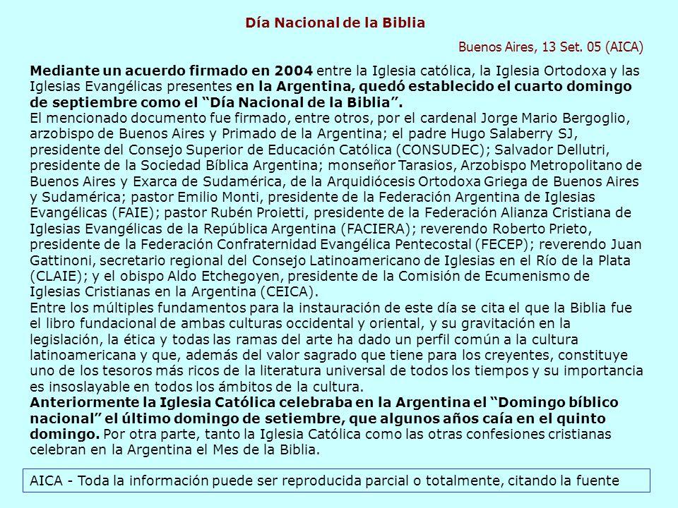Día Nacional de la Biblia Buenos Aires, 13 Set. 05 (AICA) Mediante un acuerdo firmado en 2004 entre la Iglesia católica, la Iglesia Ortodoxa y las Igl