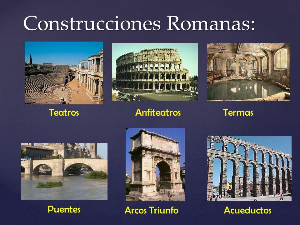 Construcciones Romanas: TeatrosAnfiteatrosTermas Puentes Arcos TriunfoAcueductos