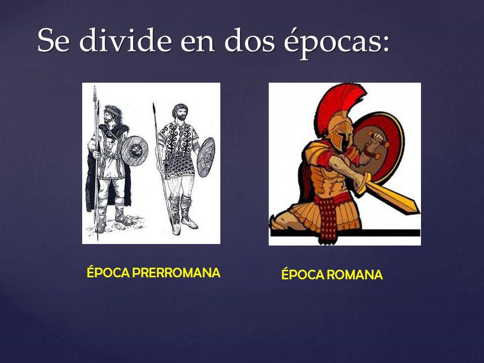 Se divide en dos épocas: ÉPOCA PRERROMANA ÉPOCA ROMANA