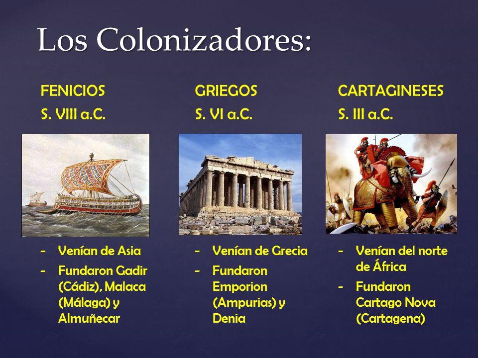 Los Colonizadores: FENICIOS S. VIII a.C. -Venían de Asia -Fundaron Gadir (Cádiz), Malaca (Málaga) y Almuñecar GRIEGOS S. VI a.C. -Venían de Grecia -Fu