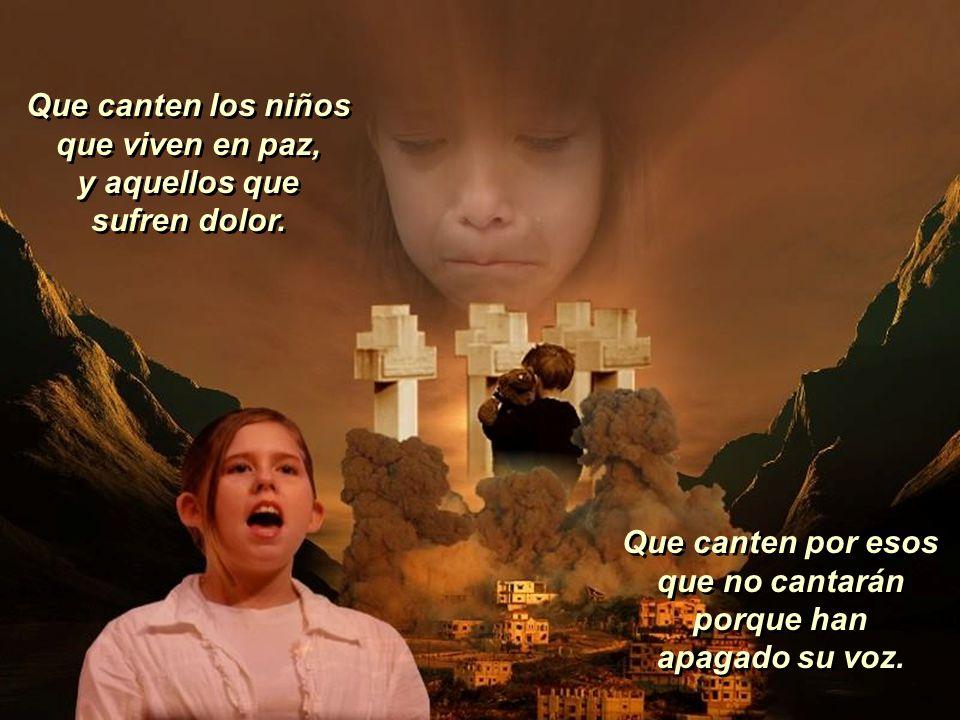 Que canten los niños, que alcen la voz, que hagan al mundo escuchar. Que unan sus voces y lleguen al sol, en ellos está la verdad. Que unan sus voces