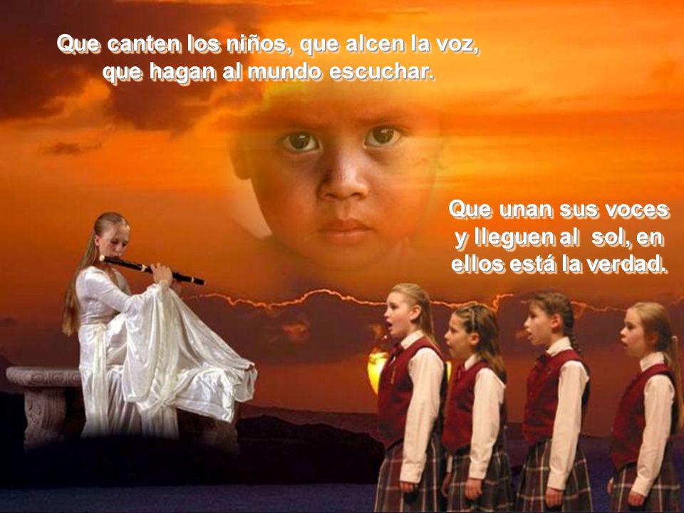 Que canten los niños que viven en paz, y aquellos que sufren dolor. Que canten por esos que no cantarán porque han apagado su voz. Que canten por esos