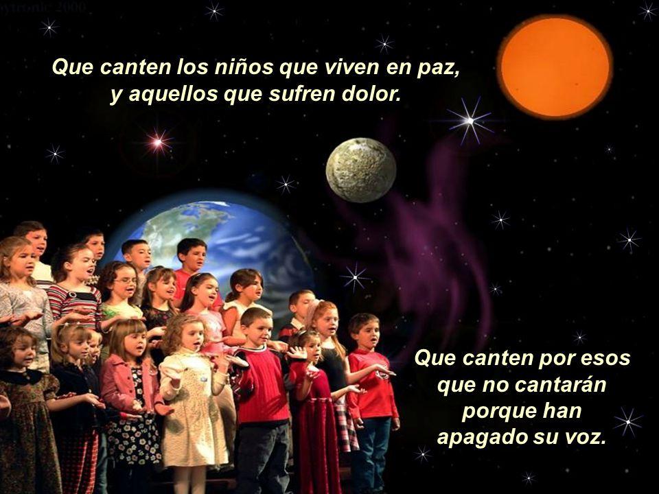 Que canten los niños, que alcen la voz, que hagan al mundo escuchar. Que unan sus voces y lleguen al sol, en ellos está la verdad.