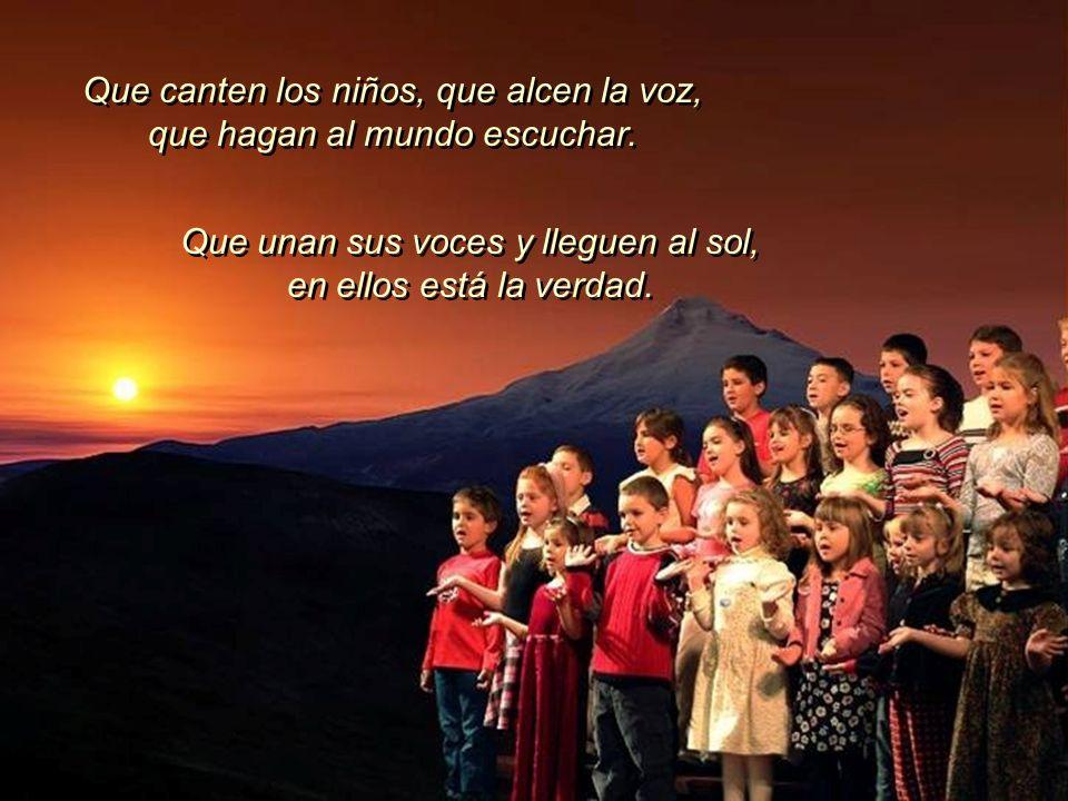 Que canten los niños, que alcen la voz, que hagan al mundo escuchar.