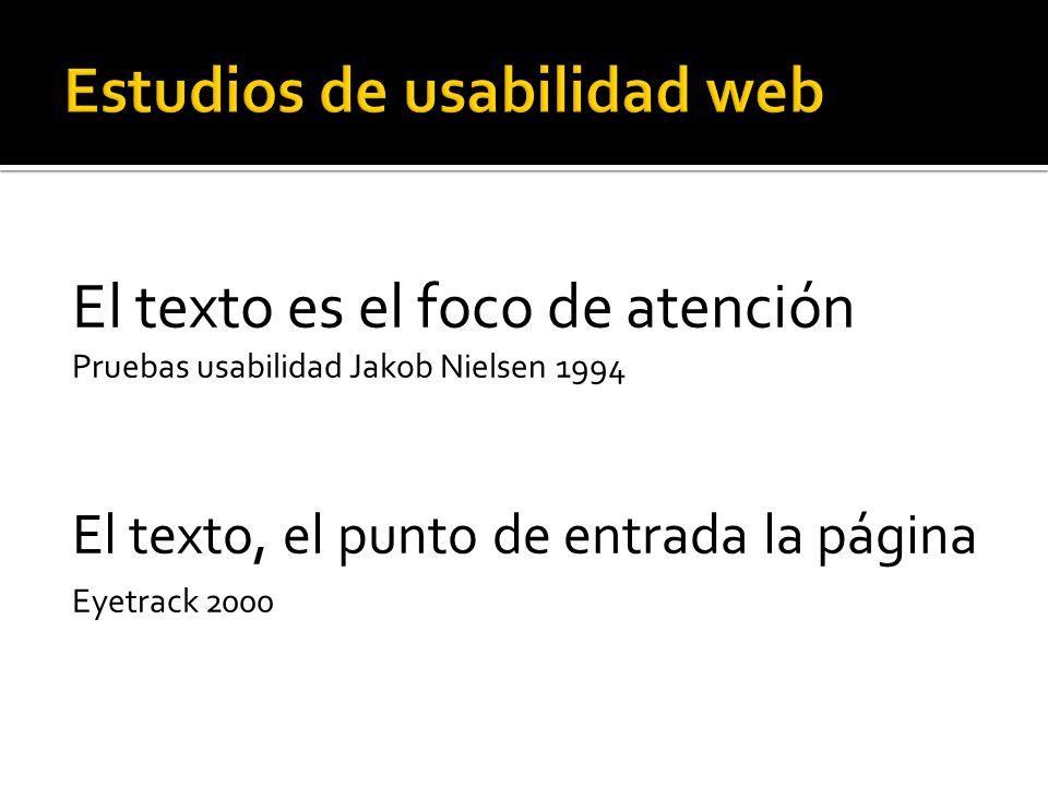 El texto es el foco de atención Pruebas usabilidad Jakob Nielsen 1994 El texto, el punto de entrada la página Eyetrack 2000