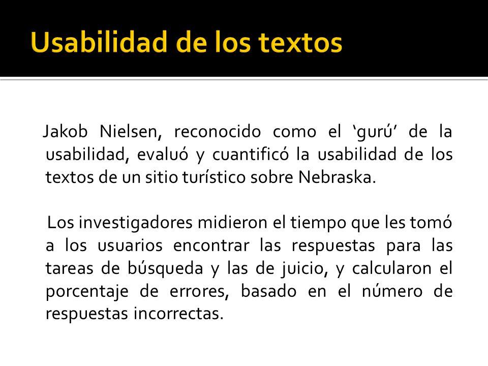 Jakob Nielsen, reconocido como el gurú de la usabilidad, evaluó y cuantificó la usabilidad de los textos de un sitio turístico sobre Nebraska. Los inv
