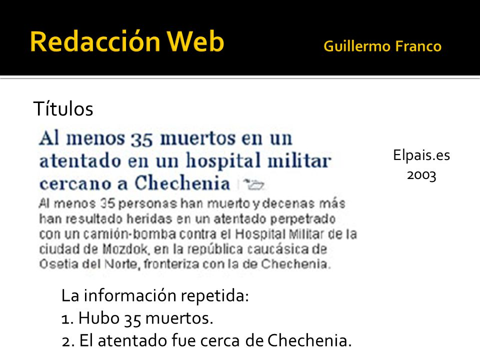 Títulos La información repetida: 1. Hubo 35 muertos. 2. El atentado fue cerca de Chechenia. Elpais.es 2003