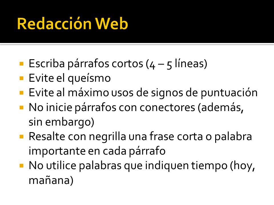 Escriba párrafos cortos (4 – 5 líneas) Evite el queísmo Evite al máximo usos de signos de puntuación No inicie párrafos con conectores (además, sin em