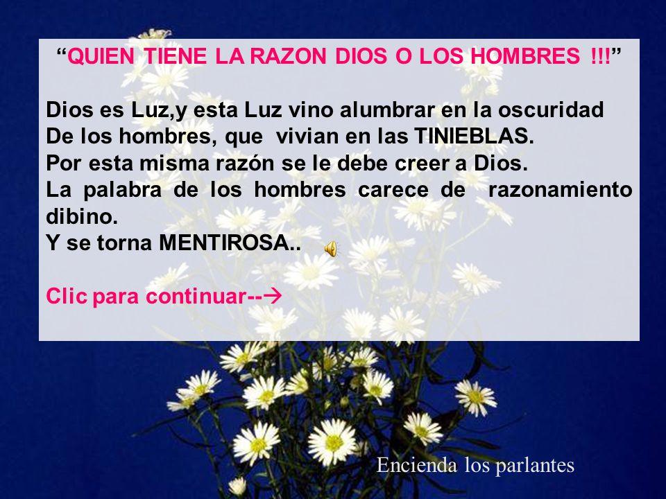 QUIEN TIENE LA RAZON DIOS O LOS HOMBRES !!.