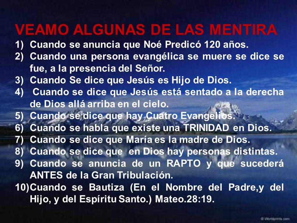 VEAMO ALGUNAS DE LAS MENTIRA 1)Cuando se anuncia que Noé Predicó 120 años.