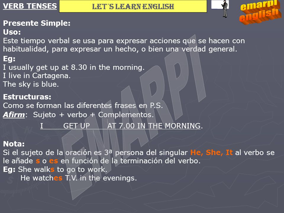 Let´s learn english VERB TENSES Negat: Sujeto + don´t / doesn´t + verbo + complementos.