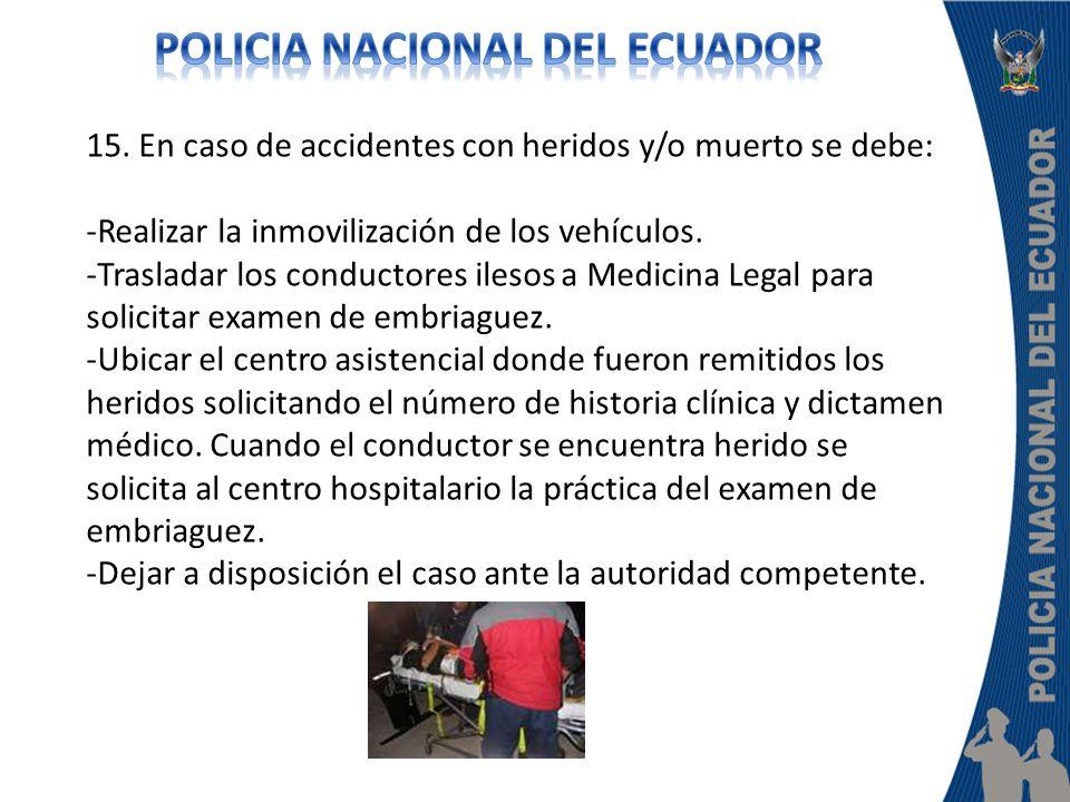 15. En caso de accidentes con heridos y/o muerto se debe: -Realizar la inmovilización de los vehículos. -Trasladar los conductores ilesos a Medicina L