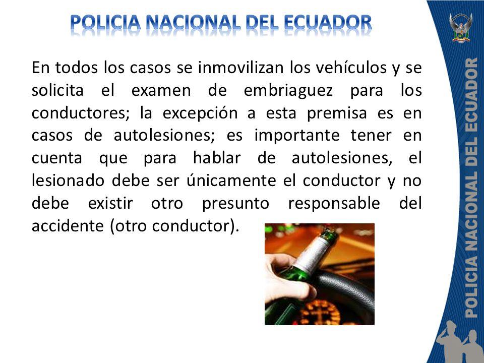 En todos los casos se inmovilizan los vehículos y se solicita el examen de embriaguez para los conductores; la excepción a esta premisa es en casos de