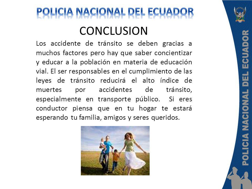 CONCLUSION Los accidente de tránsito se deben gracias a muchos factores pero hay que saber concientizar y educar a la población en materia de educación vial.