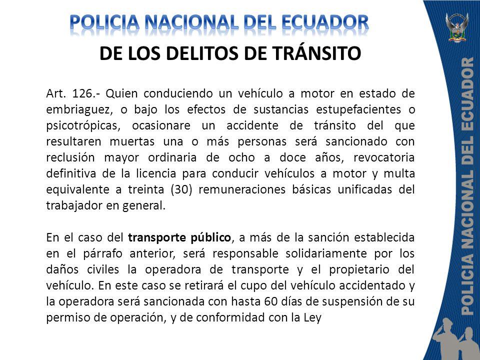 DE LOS DELITOS DE TRÁNSITO Art. 126.- Quien conduciendo un vehículo a motor en estado de embriaguez, o bajo los efectos de sustancias estupefacientes