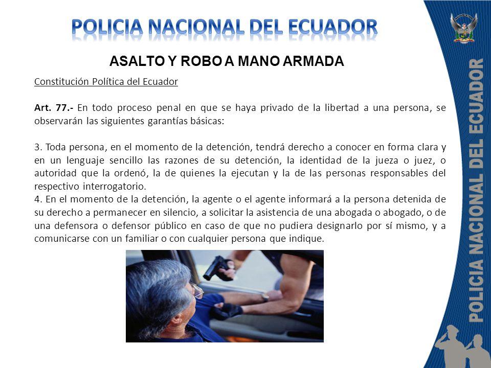 ASALTO Y ROBO A MANO ARMADA Constitución Política del Ecuador Art. 77.- En todo proceso penal en que se haya privado de la libertad a una persona, se