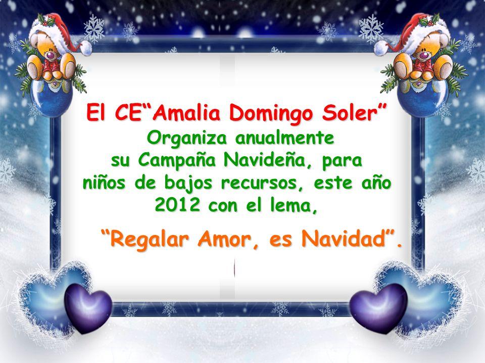 El CEAmalia Domingo Soler Organiza anualmente Organiza anualmente su Campaña Navideña, para niños de bajos recursos, este año 2012 con el lema, Regalar Amor, es Navidad.