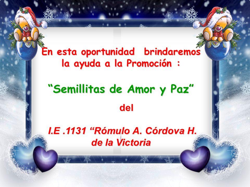 En esta oportunidad brindaremos la ayuda a la Promoción : Semillitas de Amor y Paz del del I.E.1131 Rómulo A.