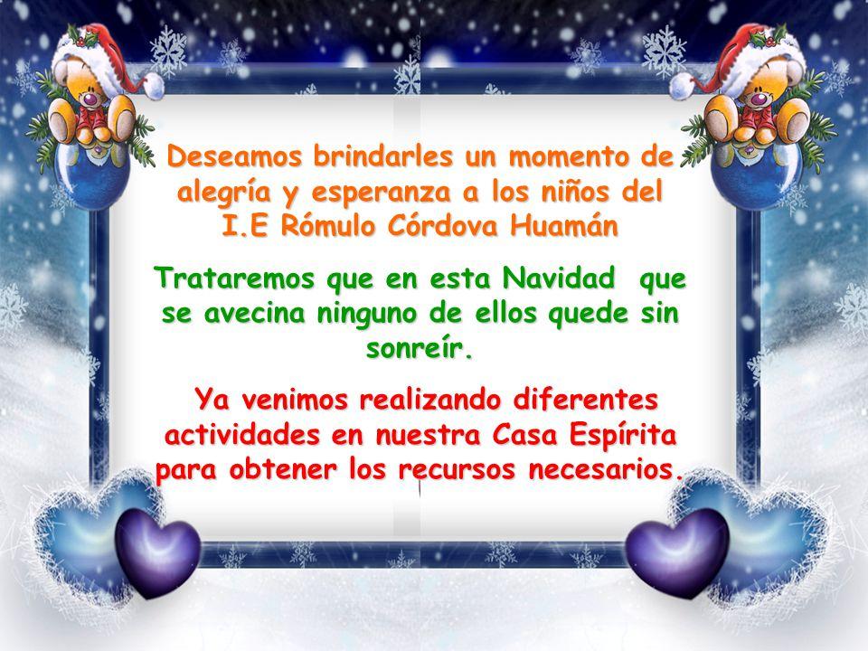 Deseamos brindarles un momento de alegría y esperanza a los niños del I.E Rómulo Córdova Huamán Trataremos que en esta Navidad que se avecina ninguno de ellos quede sin sonreír.