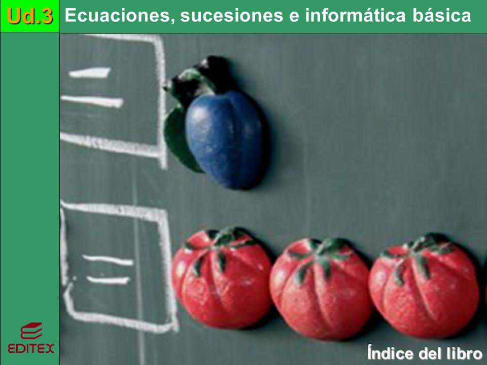 Ecuaciones, sucesiones e informática básicaUd.3 Índice del libro Índice del libroUd.3 Ecuaciones, sucesiones e informática básicaUd.3