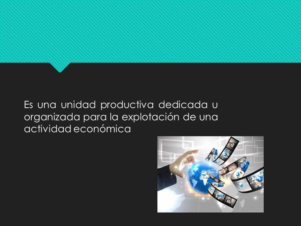 Es una unidad productiva dedicada u organizada para la explotación de una actividad económica