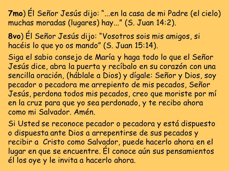 7mo) Él Señor Jesús dijo:...en la casa de mi Padre (el cielo) muchas moradas (lugares) hay...
