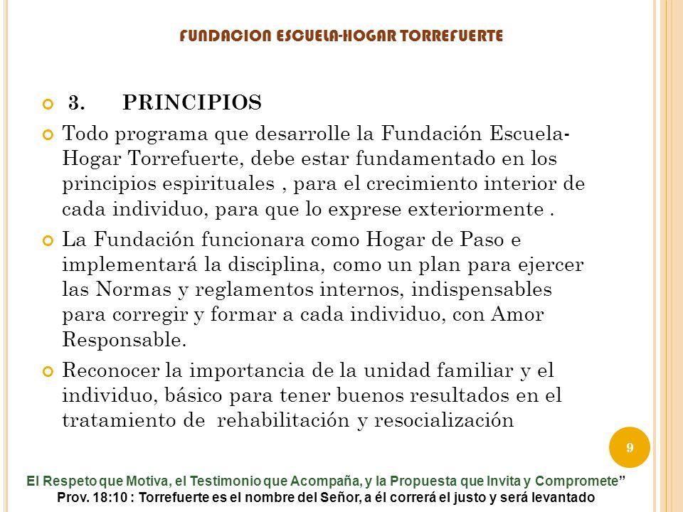 3. PRINCIPIOS Todo programa que desarrolle la Fundación Escuela- Hogar Torrefuerte, debe estar fundamentado en los principios espirituales, para el cr