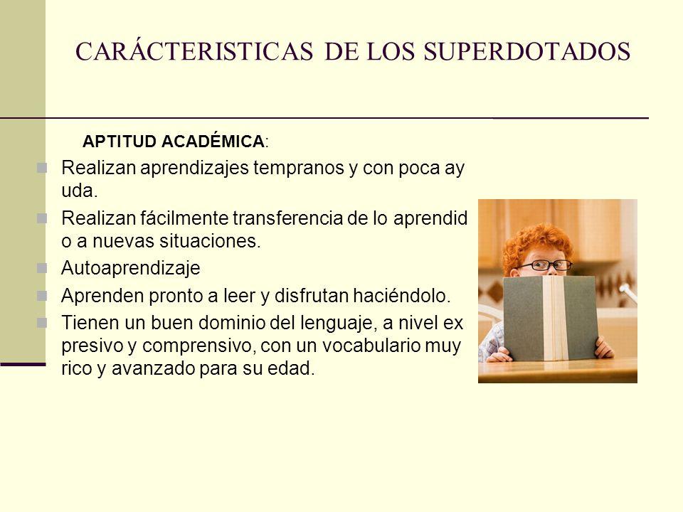 CARÁCTERISTICAS DE LOS SUPERDOTADOS APTITUD ACADÉMICA: Realizan aprendizajes tempranos y con poca ay uda. Realizan fácilmente transferencia de lo apre
