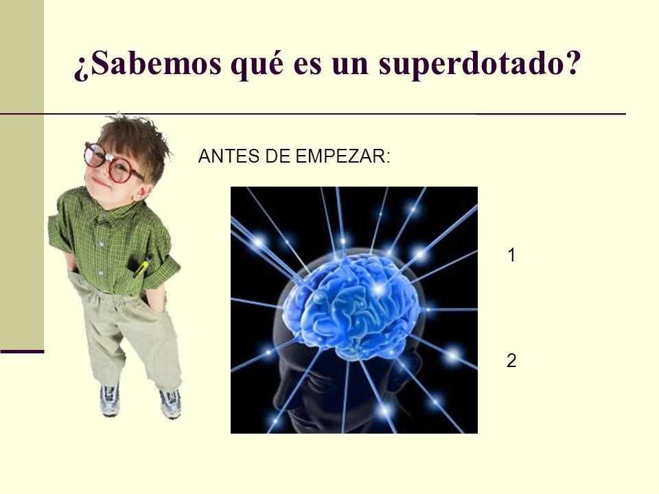 ¿Sabemos qué es un superdotado? ANTES DE EMPEZAR: 1212