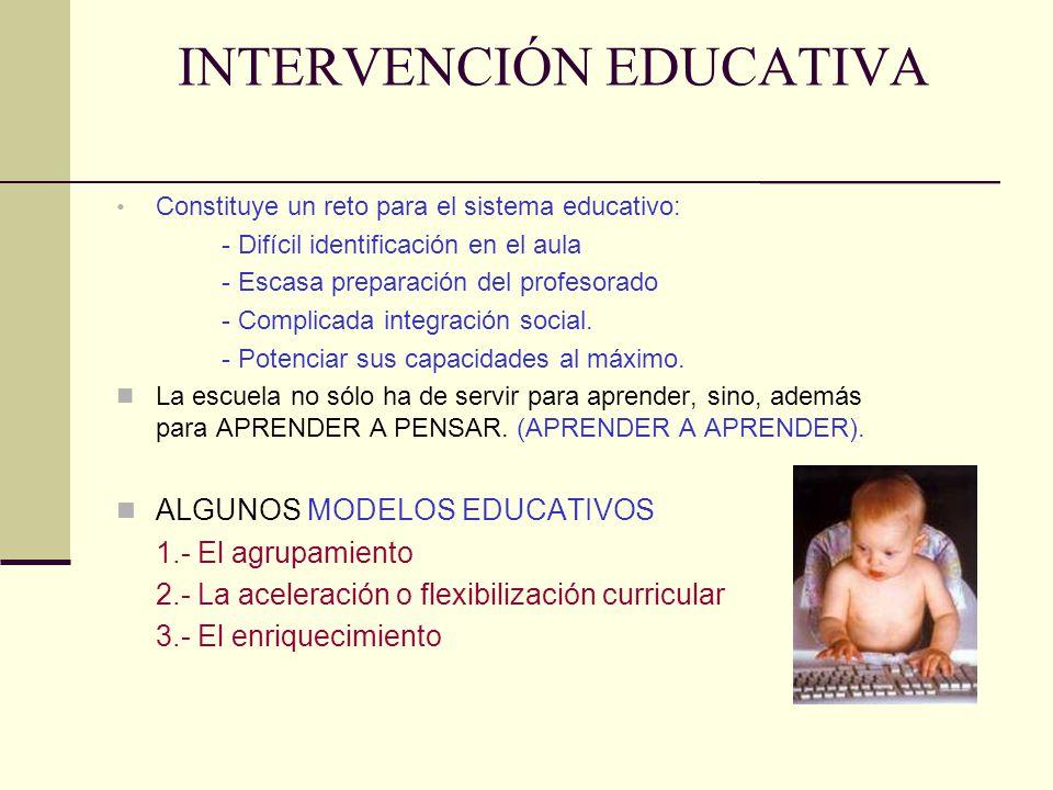 INTERVENCIÓN EDUCATIVA Constituye un reto para el sistema educativo: - Difícil identificación en el aula - Escasa preparación del profesorado - Compli
