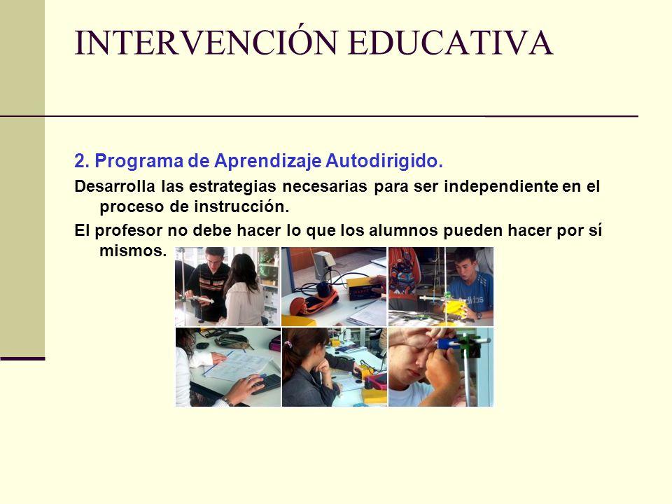 INTERVENCIÓN EDUCATIVA 2. Programa de Aprendizaje Autodirigido. Desarrolla las estrategias necesarias para ser independiente en el proceso de instrucc