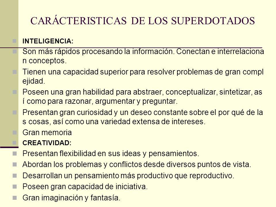 CARÁCTERISTICAS DE LOS SUPERDOTADOS INTELIGENCIA: Son más rápidos procesando la información. Conectan e interrelaciona n conceptos. Tienen una capacid