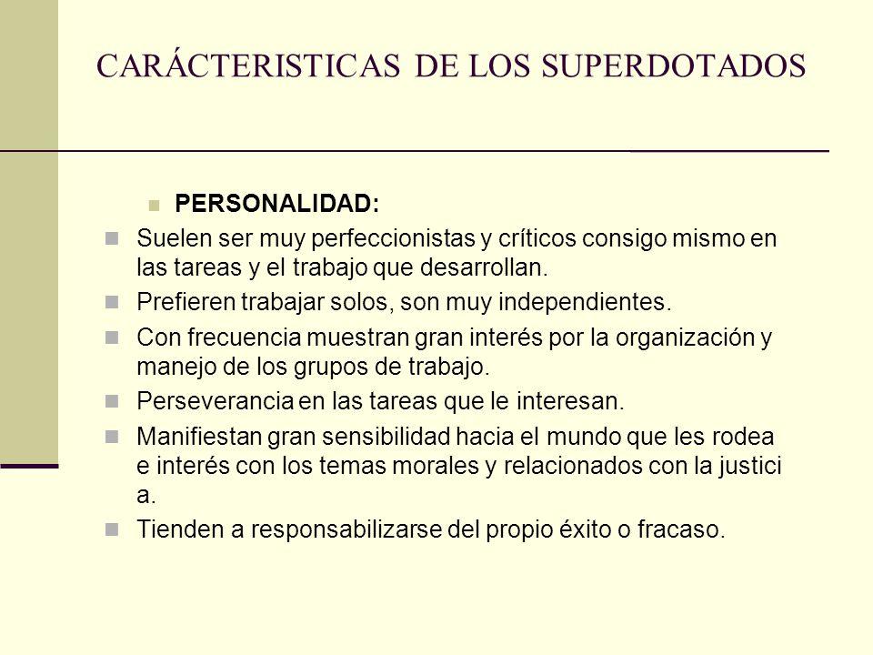 CARÁCTERISTICAS DE LOS SUPERDOTADOS PERSONALIDAD: Suelen ser muy perfeccionistas y críticos consigo mismo en las tareas y el trabajo que desarrollan.