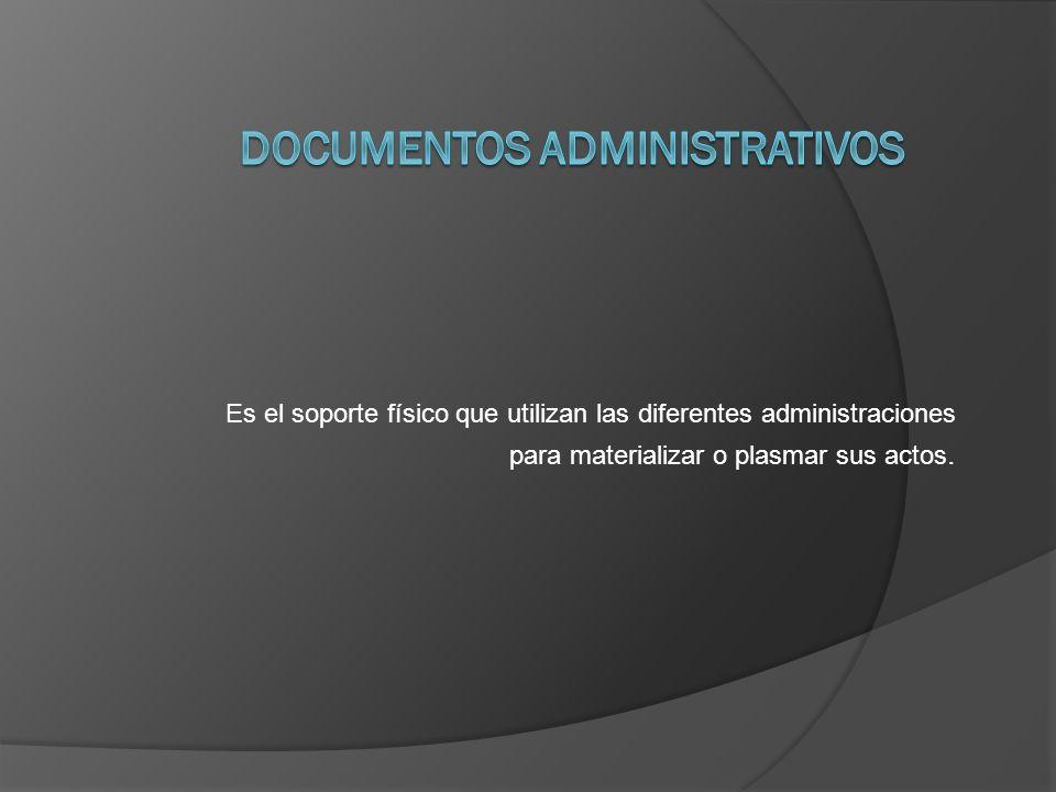 Es el soporte físico que utilizan las diferentes administraciones para materializar o plasmar sus actos.