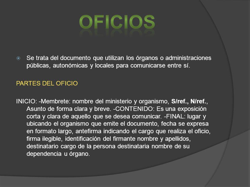 Se trata del documento que utilizan los órganos o administraciones públicas, autonómicas y locales para comunicarse entre sí. PARTES DEL OFICIO INICIO