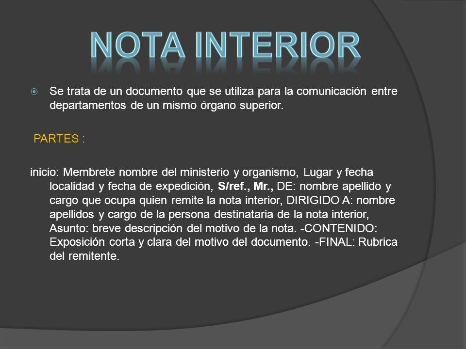 Se trata de un documento que se utiliza para la comunicación entre departamentos de un mismo órgano superior. PARTES : inicio: Membrete nombre del min