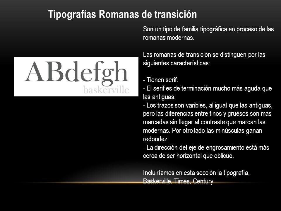 Tipografías Romanas de transición Son un tipo de familia tipográfica en proceso de las romanas modernas. Las romanas de transición se distinguen por l