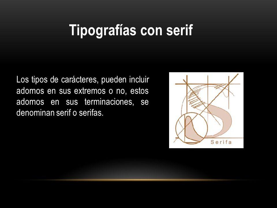 Los tipos de carácteres, pueden incluir adornos en sus extremos o no, estos adornos en sus terminaciones, se denominan serif o serifas. Tipografías co