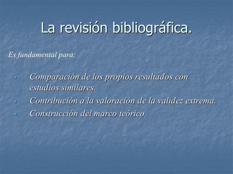 La revisión bibliográfica. Comparación de los propios resultados con estudios similares. Comparación de los propios resultados con estudios similares.