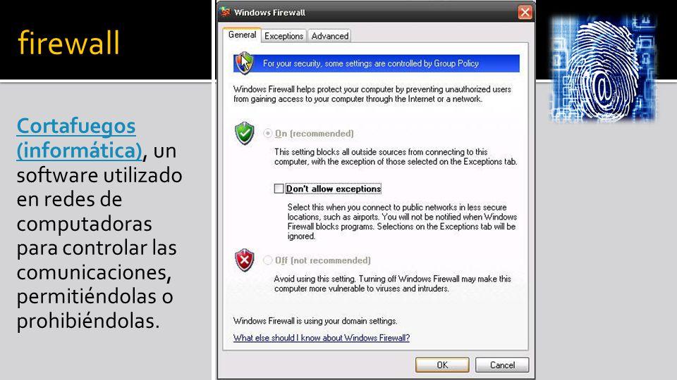 firewall Cortafuegos (informática)Cortafuegos (informática), un software utilizado en redes de computadoras para controlar las comunicaciones, permitiéndolas o prohibiéndolas.