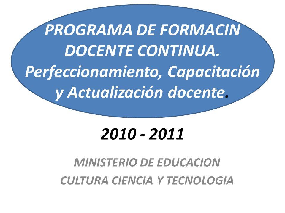 MINISTERIO DE EDUCACION CULTURA CIENCIA Y TECNOLOGIA PROGRAMA DE FORMACIN DOCENTE CONTINUA. Perfeccionamiento, Capacitación y Actualización docente. 2