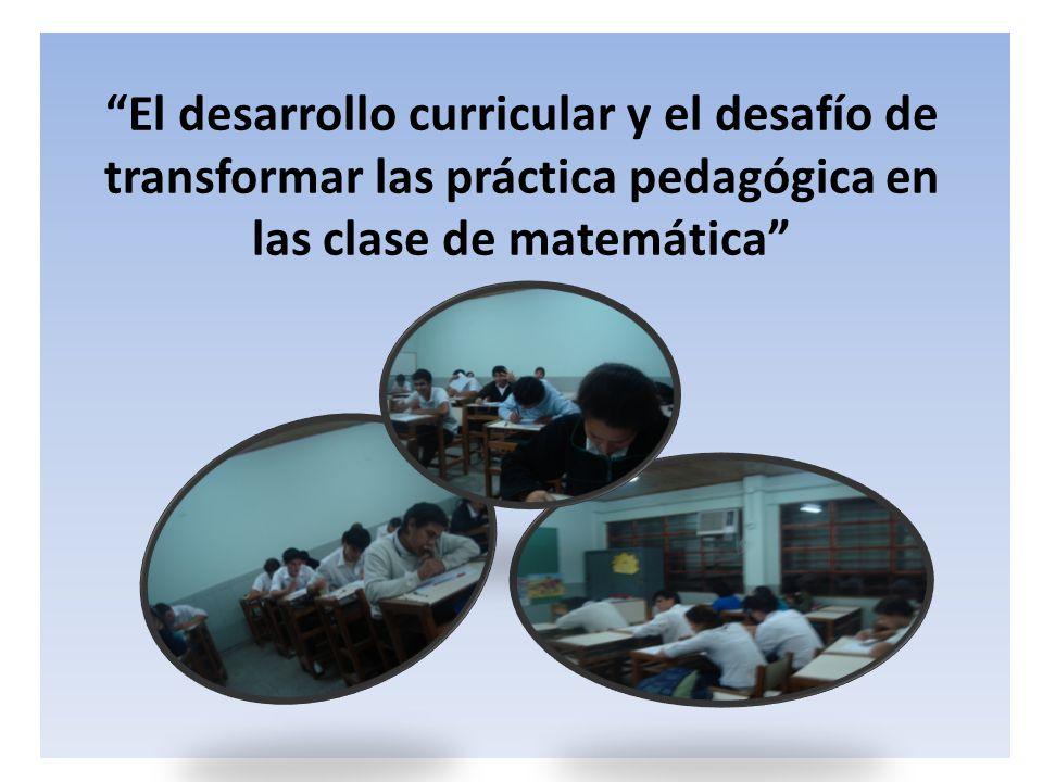 El desarrollo curricular y el desafío de transformar las práctica pedagógica en las clase de matemática