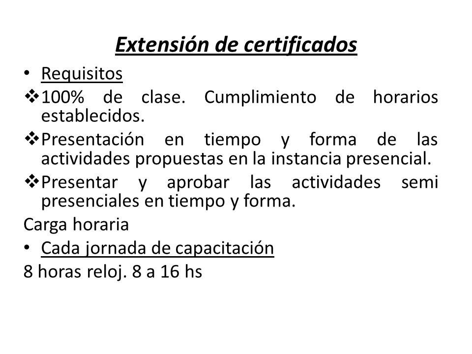 Extensión de certificados Requisitos 100% de clase. Cumplimiento de horarios establecidos. Presentación en tiempo y forma de las actividades propuesta
