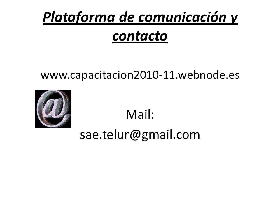 Plataforma de comunicación y contacto www.capacitacion2010-11.webnode.es Mail: sae.telur@gmail.com